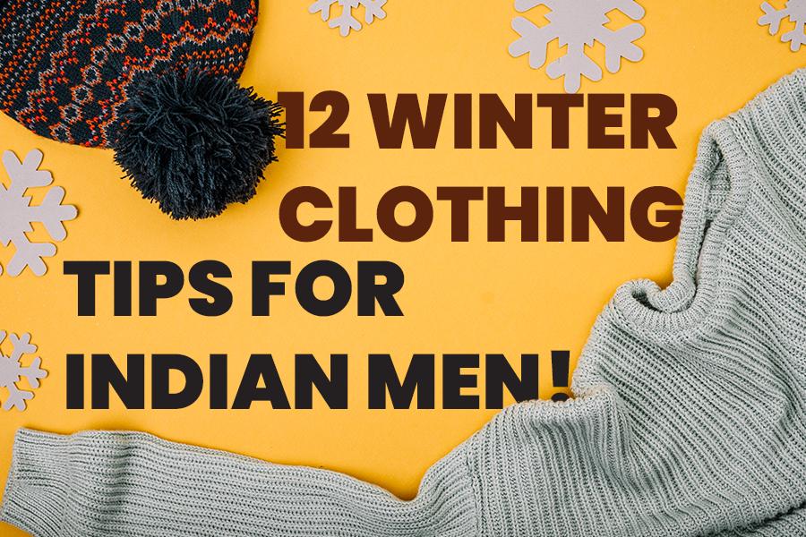 Winter Clothing Hacks for Indian Men