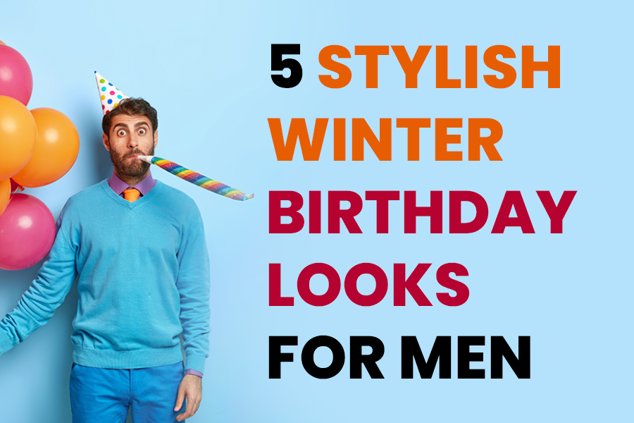 Winter Birthday Outfits for Men 2021