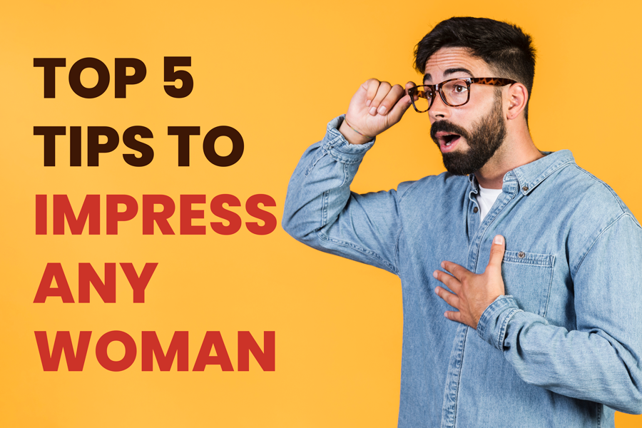 5 Proven Ways to Impress A Girl