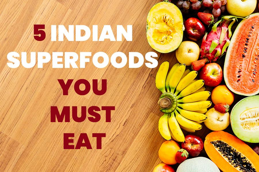 5 Indian Superfoods You Must Eat
