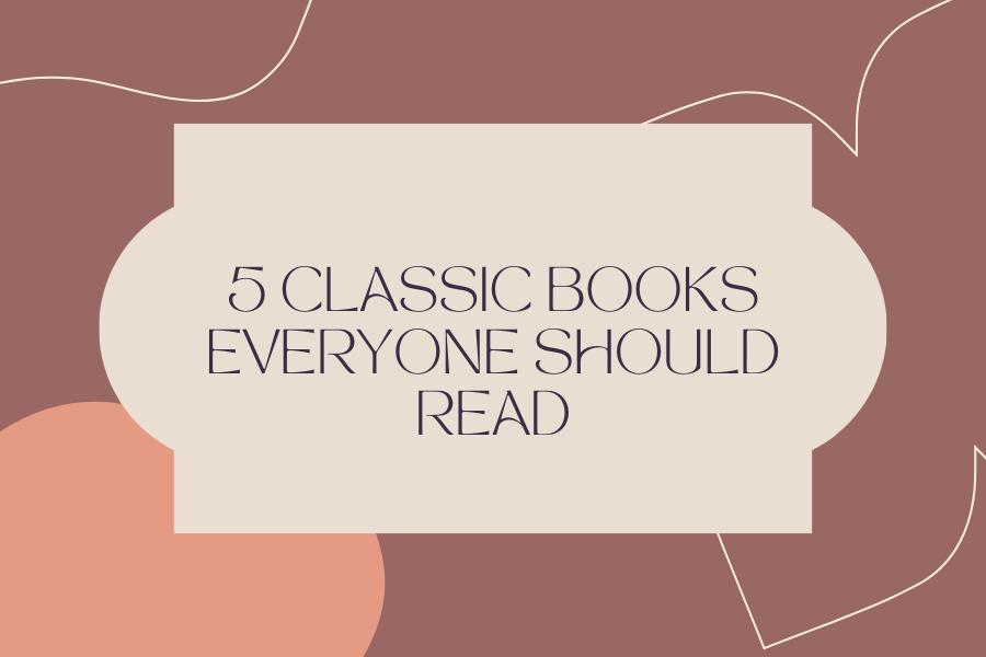 5 Classic Books Everyone Should Read