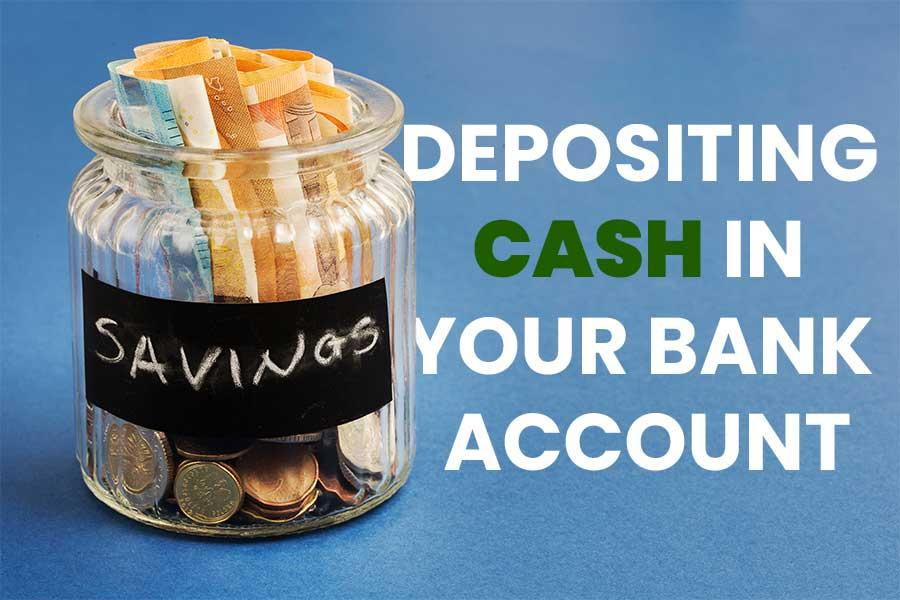 Depositing Cash in Your Bank Account